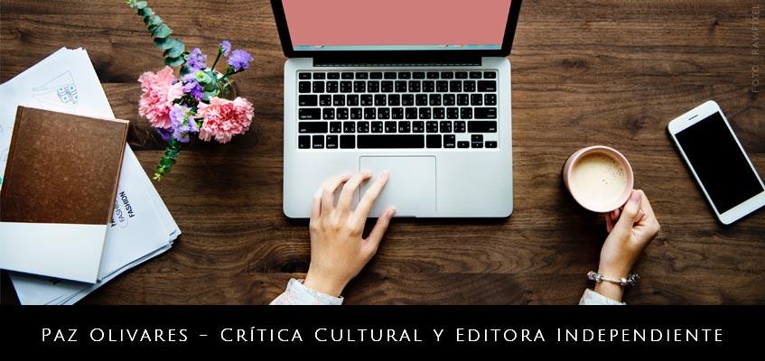 Paz Olivares – Crítica Cultural y Editora Independiente