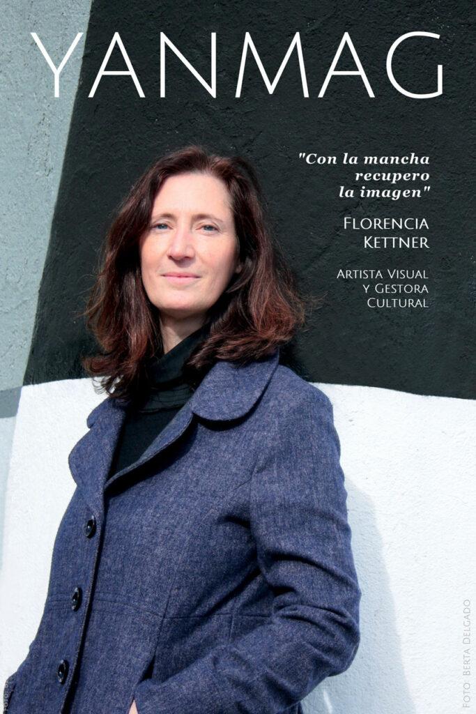 Florencia Kettner. Artista Visual y Gestora Cultural. Foto: Berta Delgado. YanMag