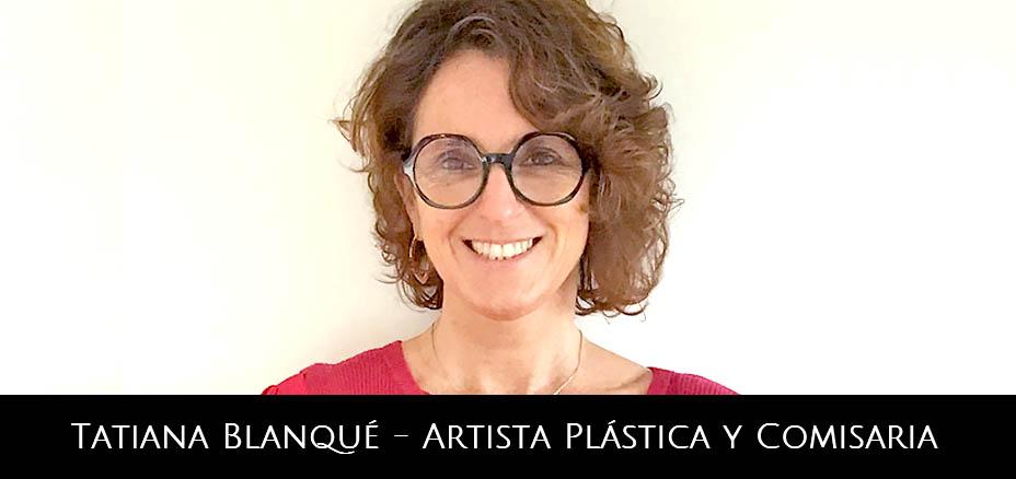 Tatiana Blanqué – Artista Plástica y Comisaria