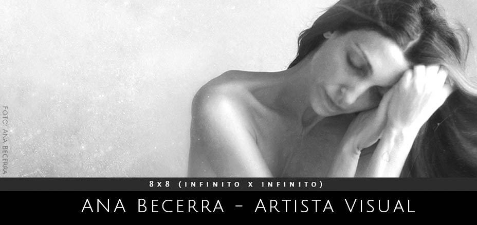 Ana Becerra. Artista visual. Proyecto 8x8 (InfinitoxInfinito) de Andrea Perissinotto.