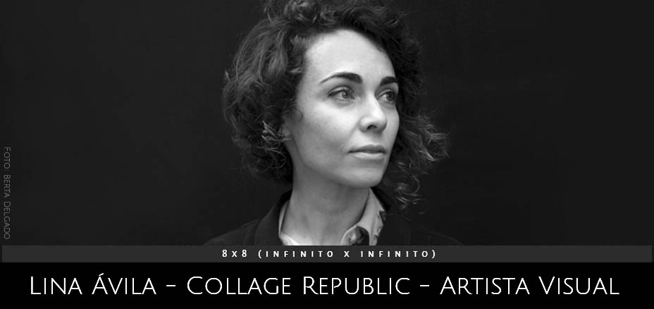 Lina Avila- Collage Republic, artista visual. Proyecto 8x8 (InfinitoxInfinito) de Andrea Perissinotto.